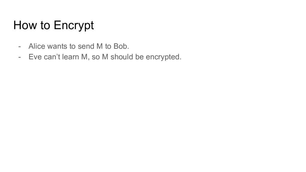 How to Encrypt - Alice wants to send M to Bob. ...