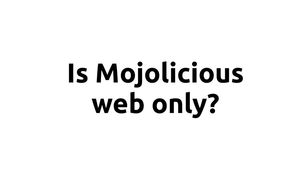 Is Mojolicious web only?