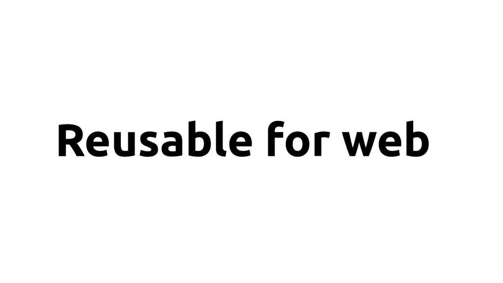 Reusable for web