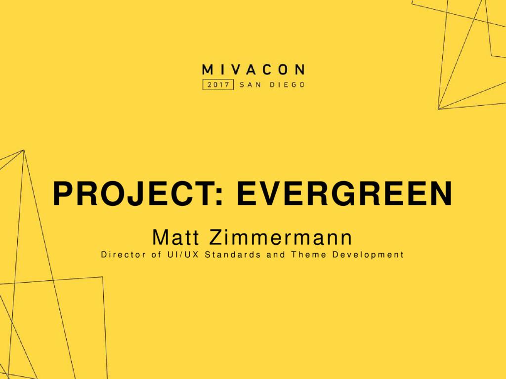 PROJECT: EVERGREEN Matt Zimmermann D i r e c t ...