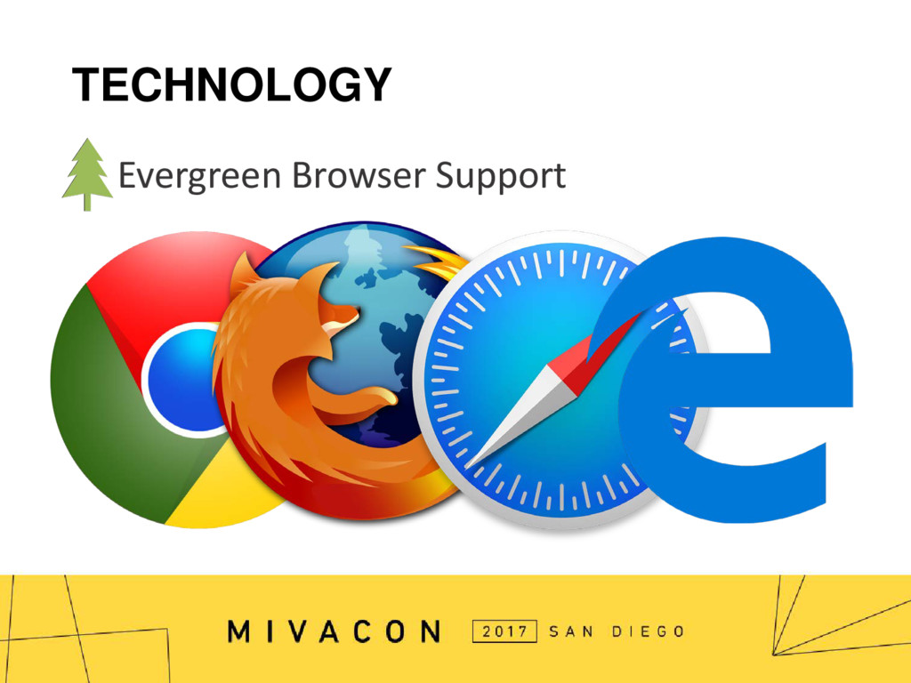 TECHNOLOGY Evergreen Browser Support