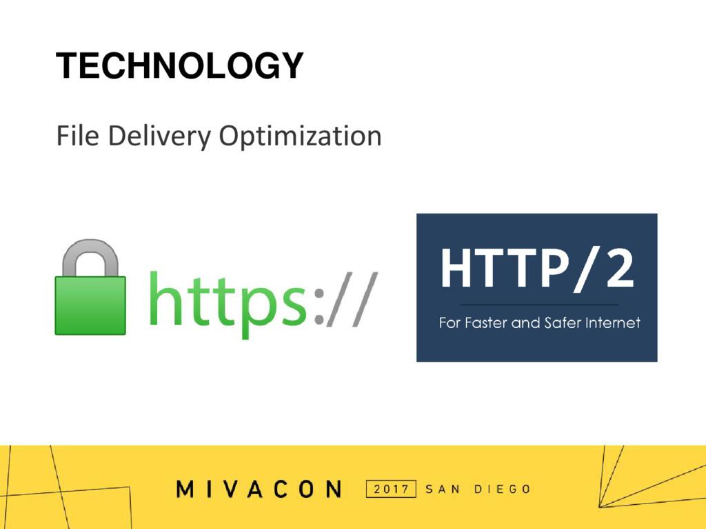 TECHNOLOGY File Delivery Optimization