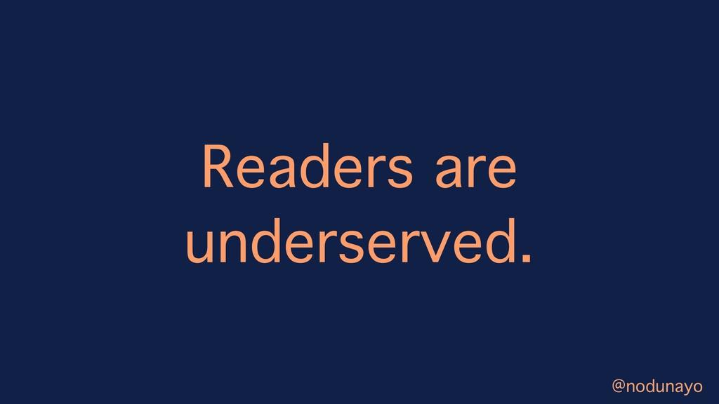 Readers are underserved. @nodunayo