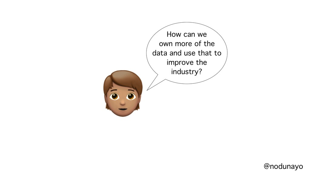 $ How can we own more of the data and use that ...