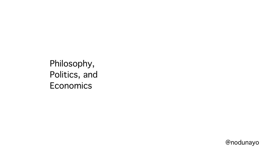 Philosophy, Politics, and Economics @nodunayo