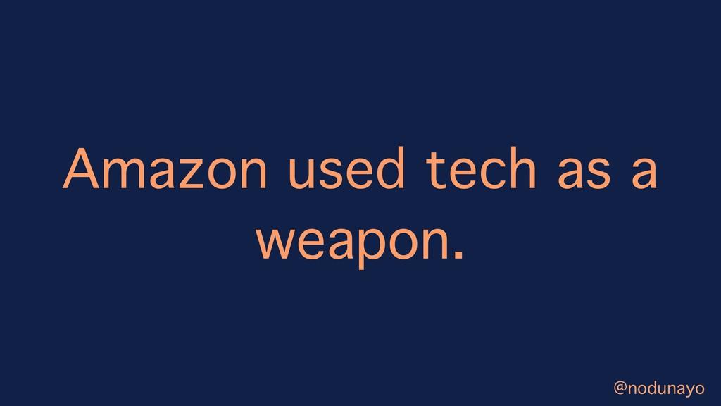Amazon used tech as a weapon. @nodunayo