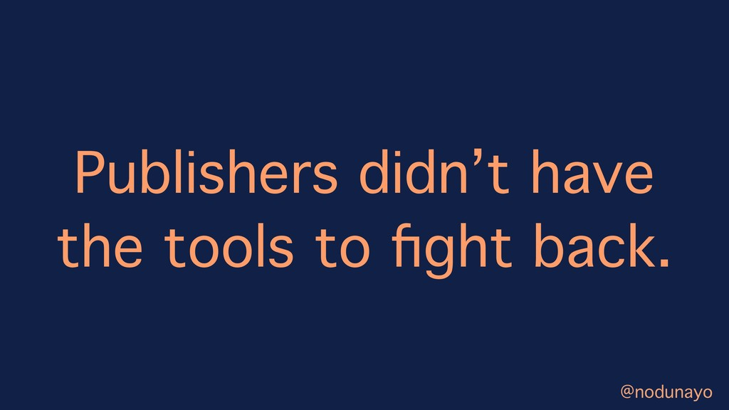 Publishers didn't have the tools to fight back. ...