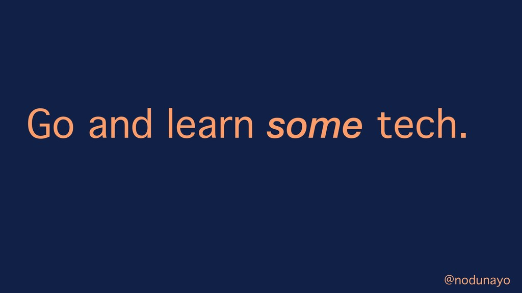 Go and learn some tech. @nodunayo