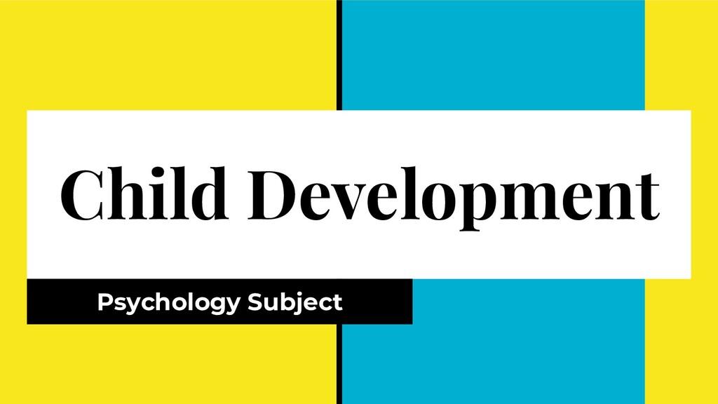 Child Development Psychology Subject
