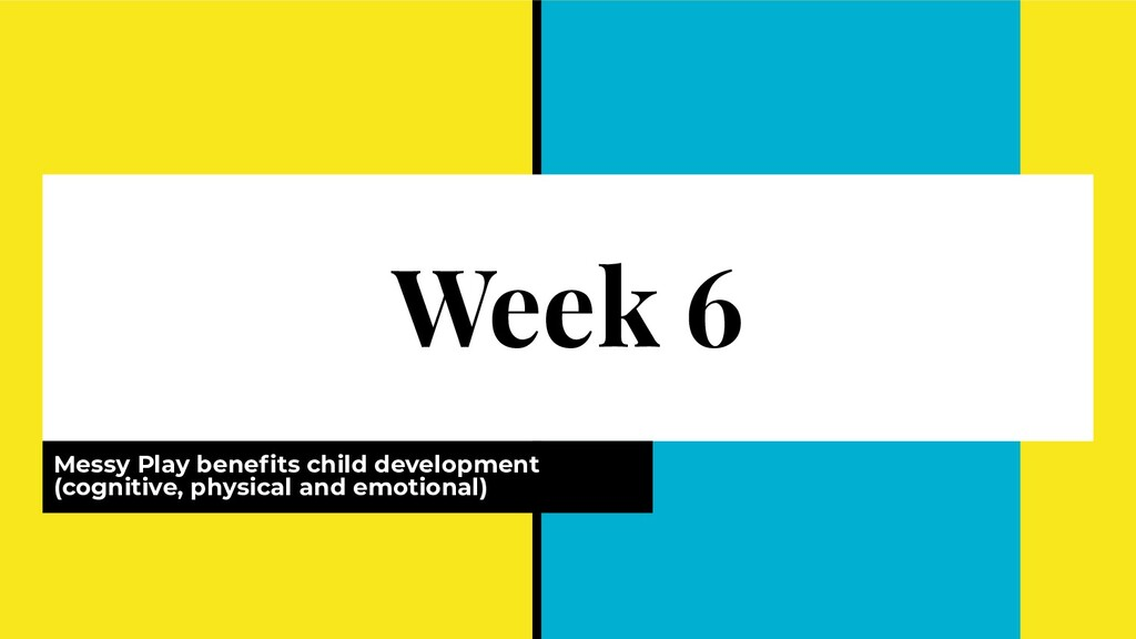 Week 6 Messy Play benefits child development (co...