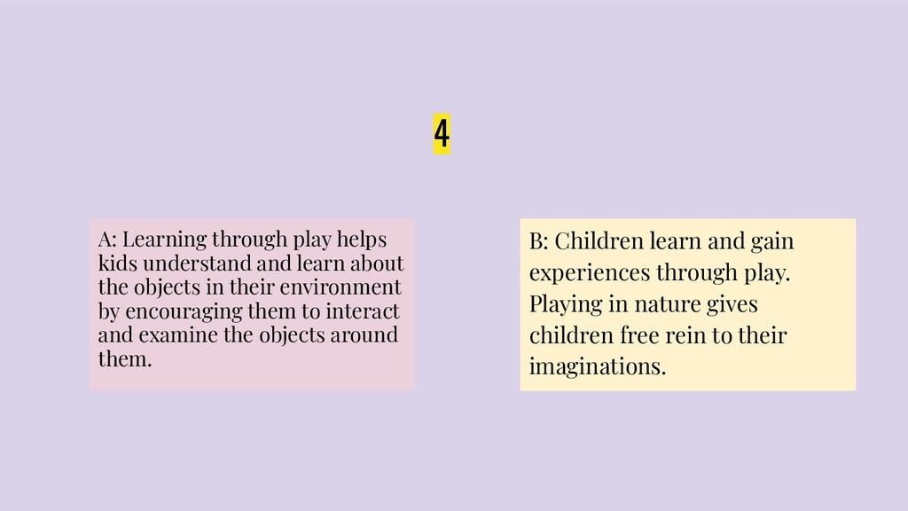 4 A: Learning through play helps kids understan...