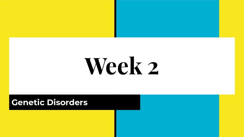 Week 2 Genetic Disorders