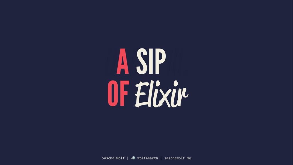 ilAiSIPlll. OF Elixir Sascha Wolf | ! wolf4eart...
