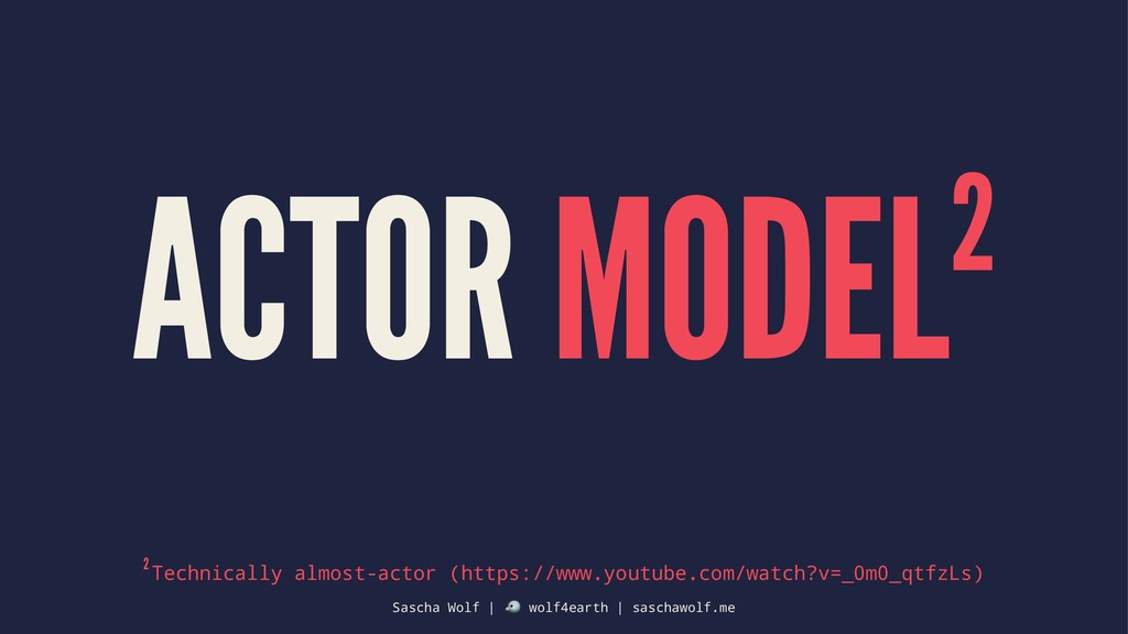 ACTOR MODEL2 2 Technically almost-actor (https:...