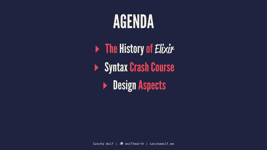 AGENDA ▸ The History of Elixir ▸ Syntax Crash C...