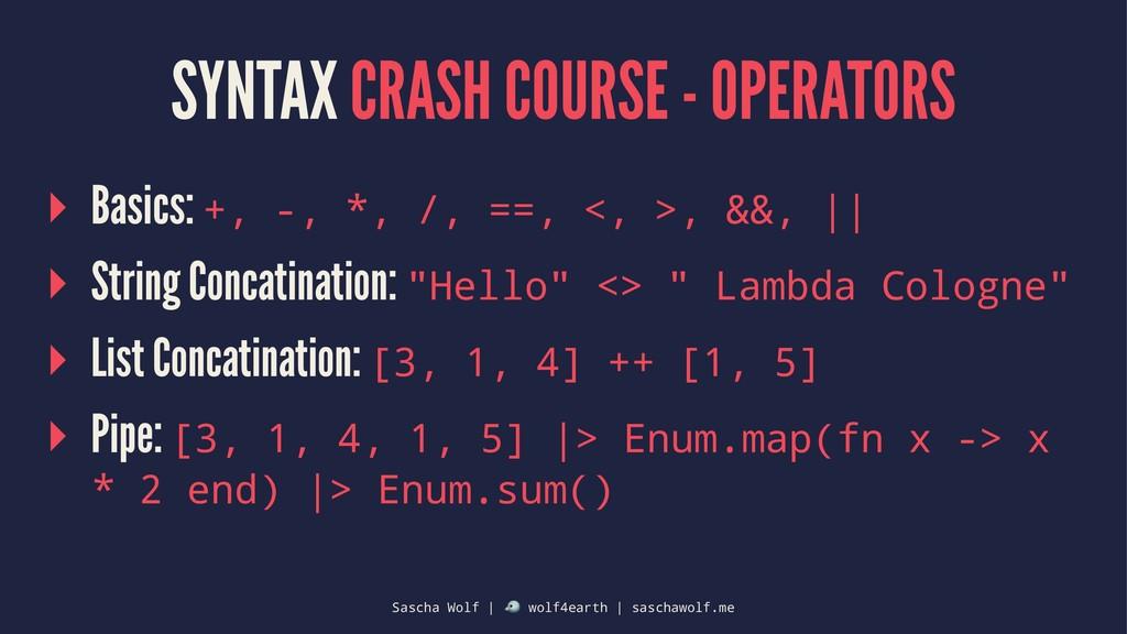 SYNTAX CRASH COURSE - OPERATORS ▸ Basics: +, -,...