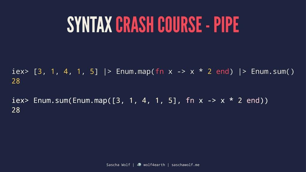 SYNTAX CRASH COURSE - PIPE iex> [3, 1, 4, 1, 5]...