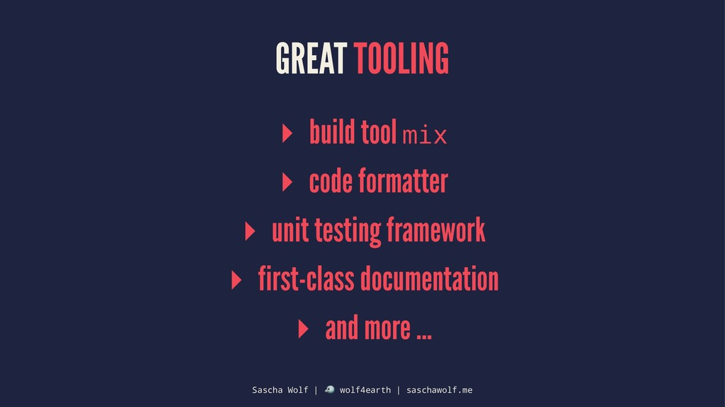 GREAT TOOLING ▸ build tool mix ▸ code formatter...