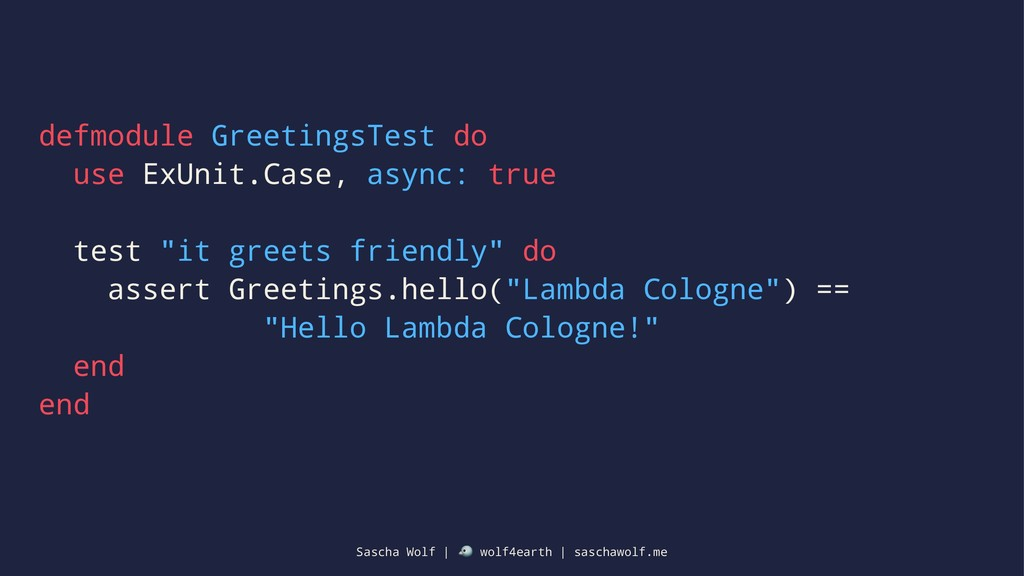 defmodule GreetingsTest do use ExUnit.Case, asy...