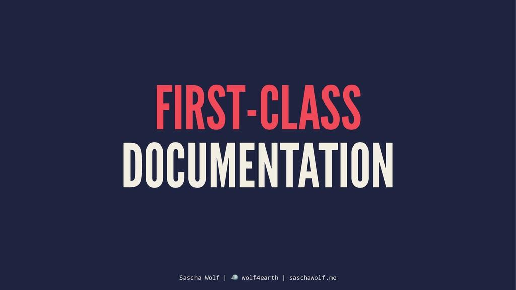 FIRST-CLASS DOCUMENTATION Sascha Wolf | ! wolf4...