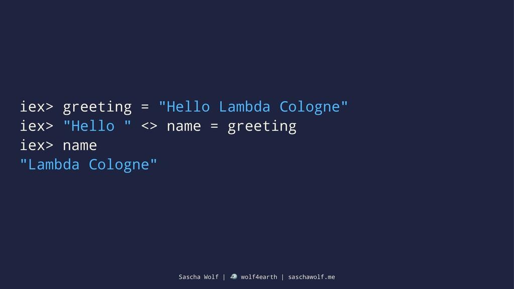 "iex> greeting = ""Hello Lambda Cologne"" iex> ""He..."