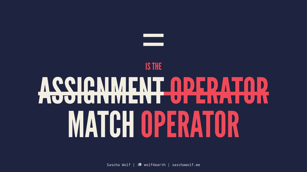 = IS THE ASSIGNMENT OPERATOR MATCH OPERATOR Sas...