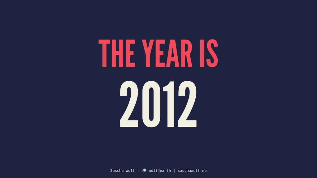 THE YEAR IS 2012 Sascha Wolf | ! wolf4earth | s...