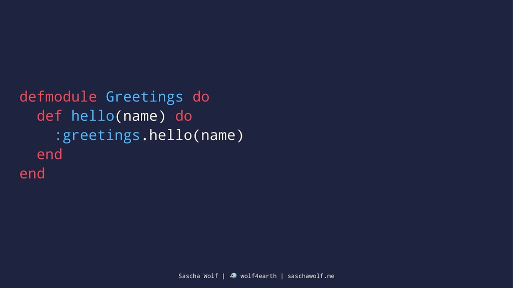 defmodule Greetings do def hello(name) do :gree...