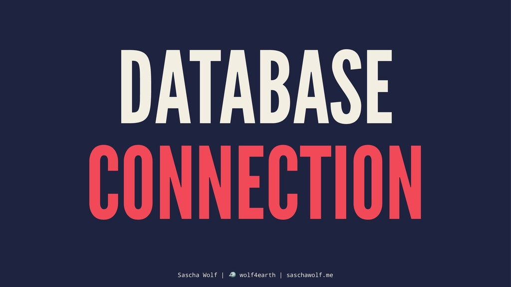 DATABASE CONNECTION Sascha Wolf | ! wolf4earth ...