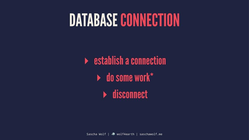 DATABASE CONNECTION ▸ establish a connection ▸ ...
