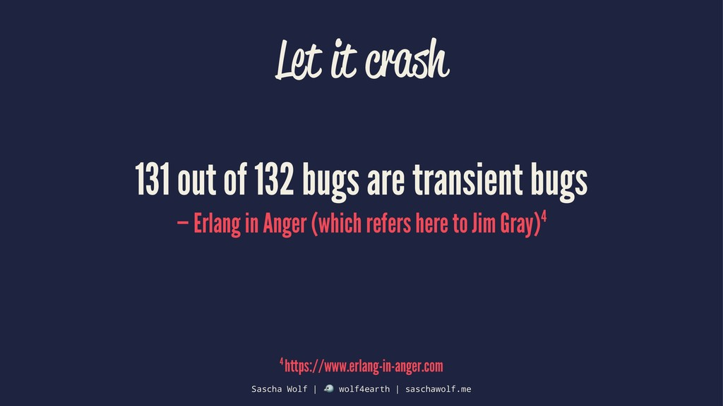 Let it crash 131 out of 132 bugs are transient ...