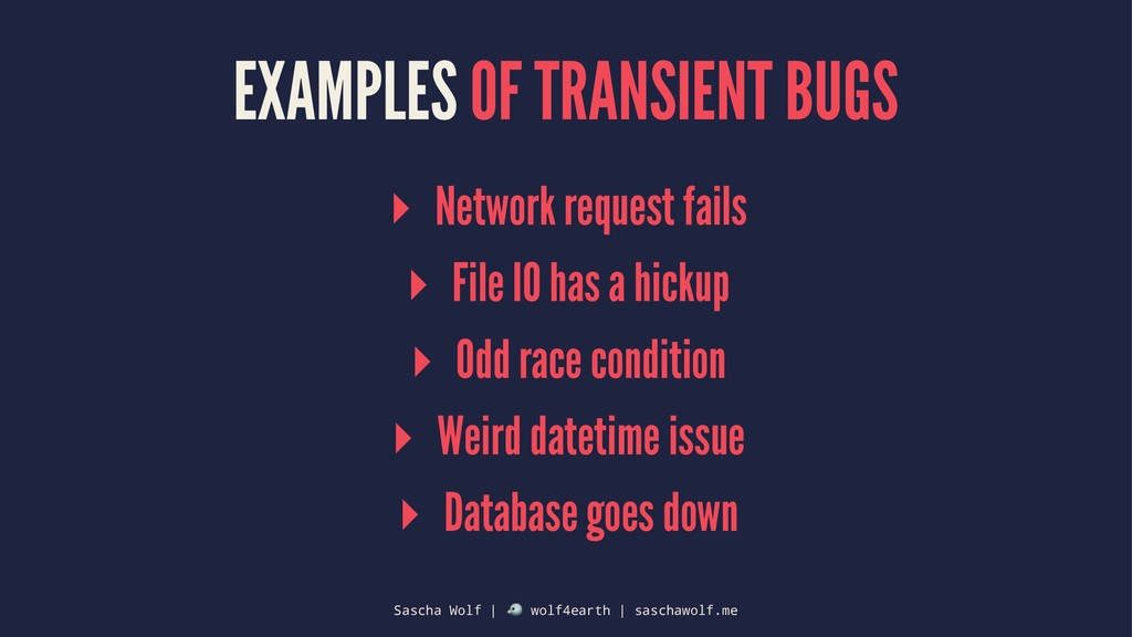 EXAMPLES OF TRANSIENT BUGS ▸ Network request fa...