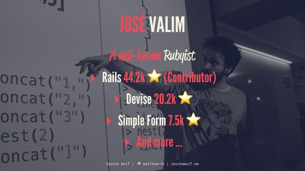 JOSÉ VALIM A well-known Rubyist ▸ Rails 44.2k ⭐...