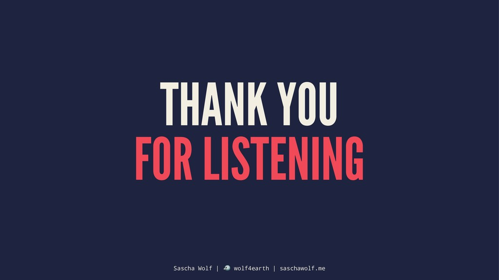 THANK YOU FOR LISTENING Sascha Wolf | ! wolf4ea...
