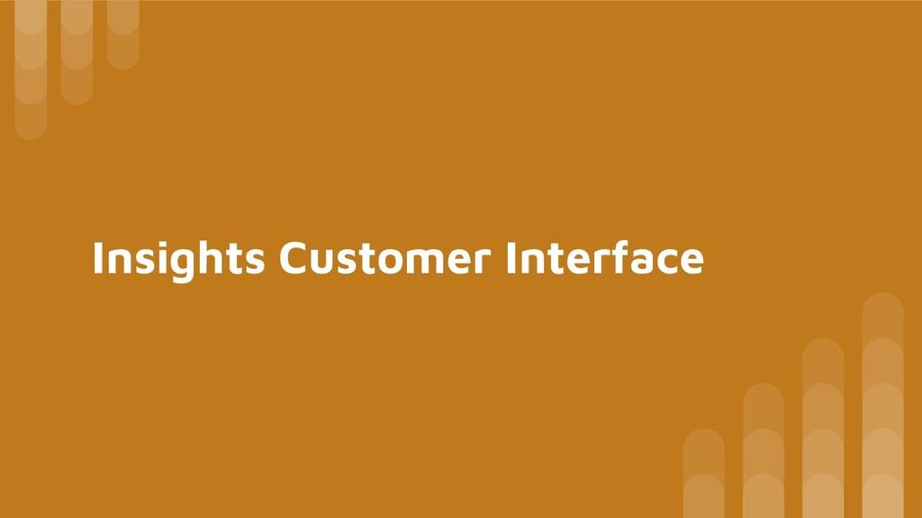 Insights Customer Interface