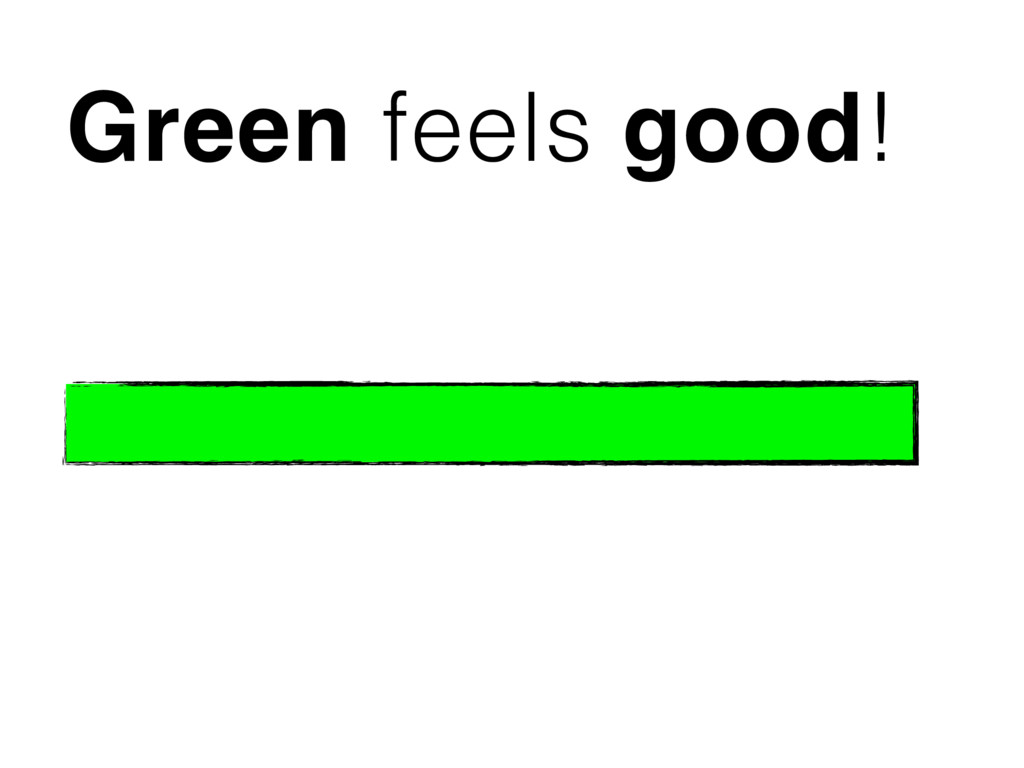 Green feels good!