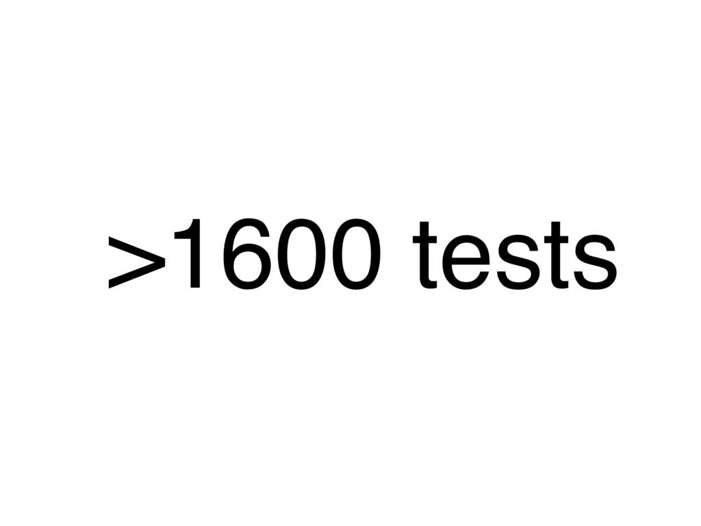 >1600 tests