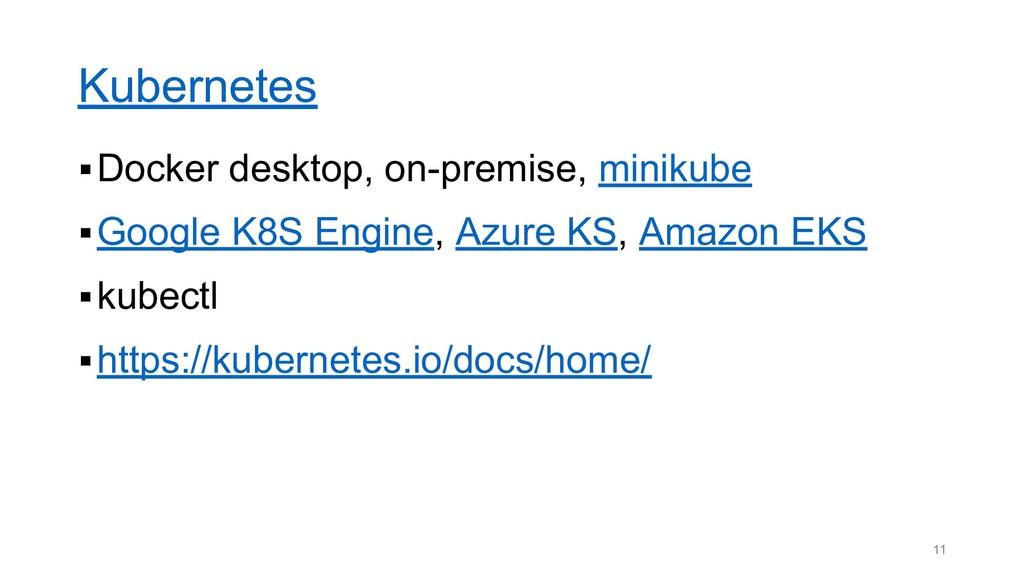 Kubernetes ▪Docker desktop, on-premise, minikub...
