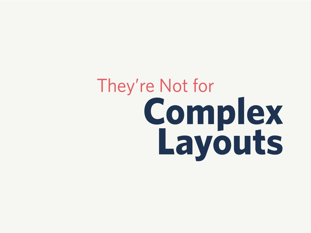 They're Not for Complex Layouts