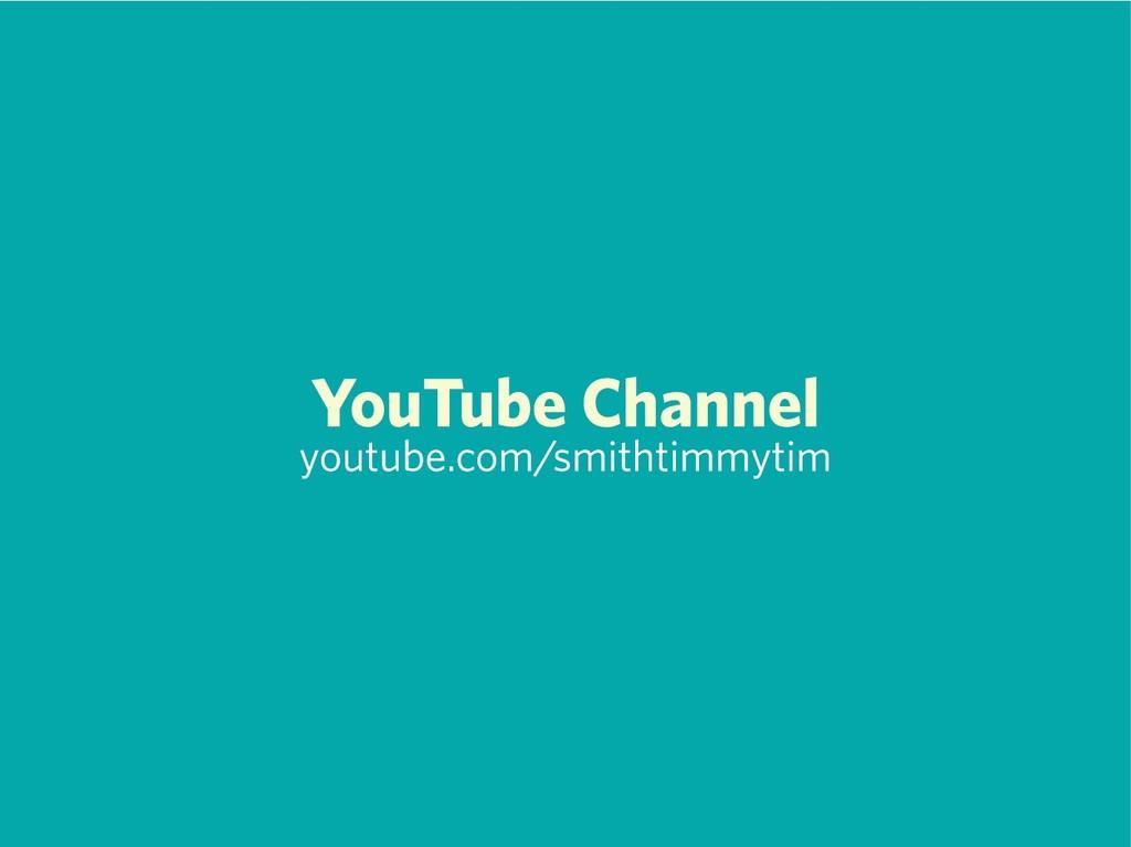 YouTube Channel youtube.com/smithtimmytim