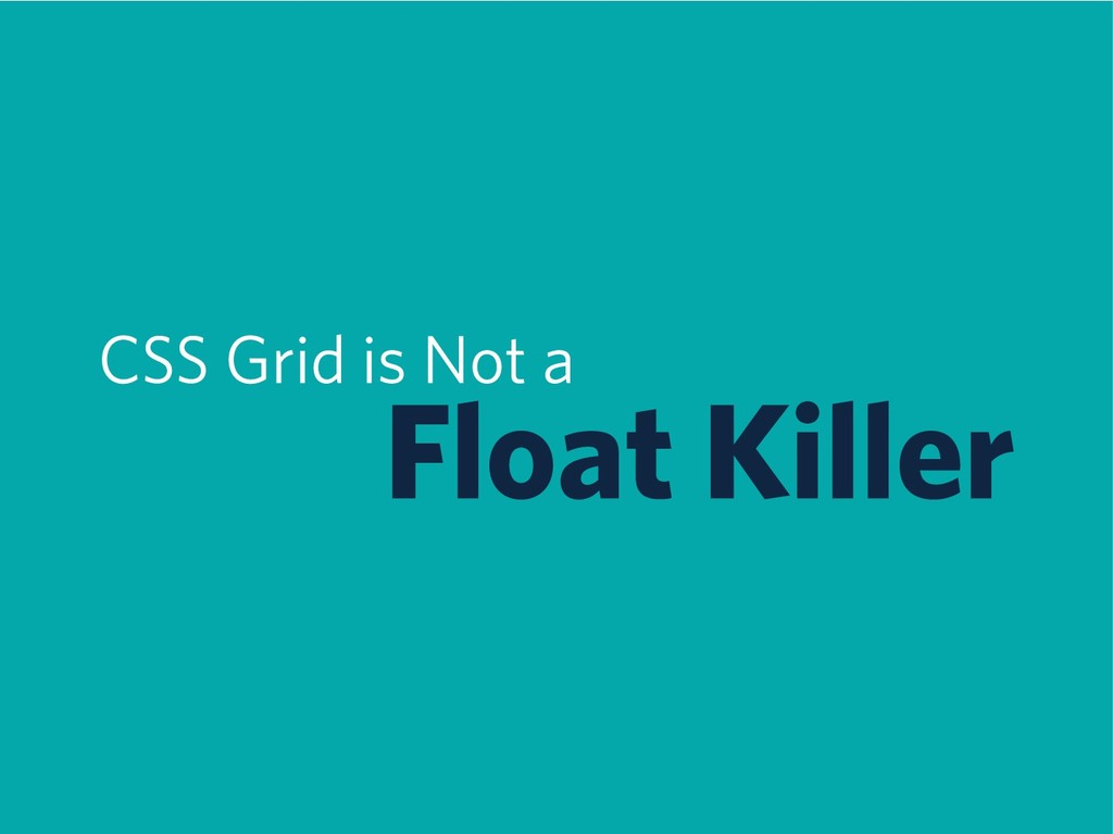 CSS Grid is Not a Float Killer