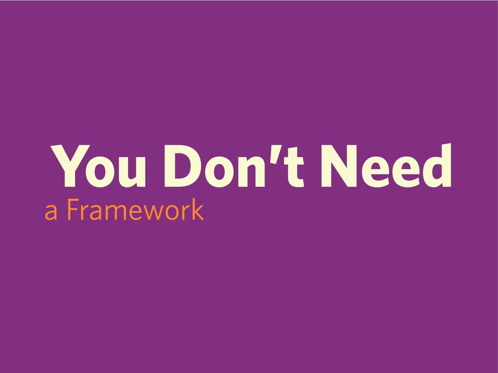 You Don't Need a Framework