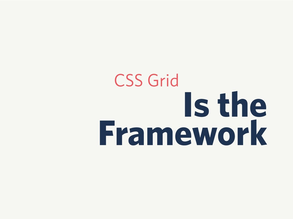 CSS Grid Is the Framework