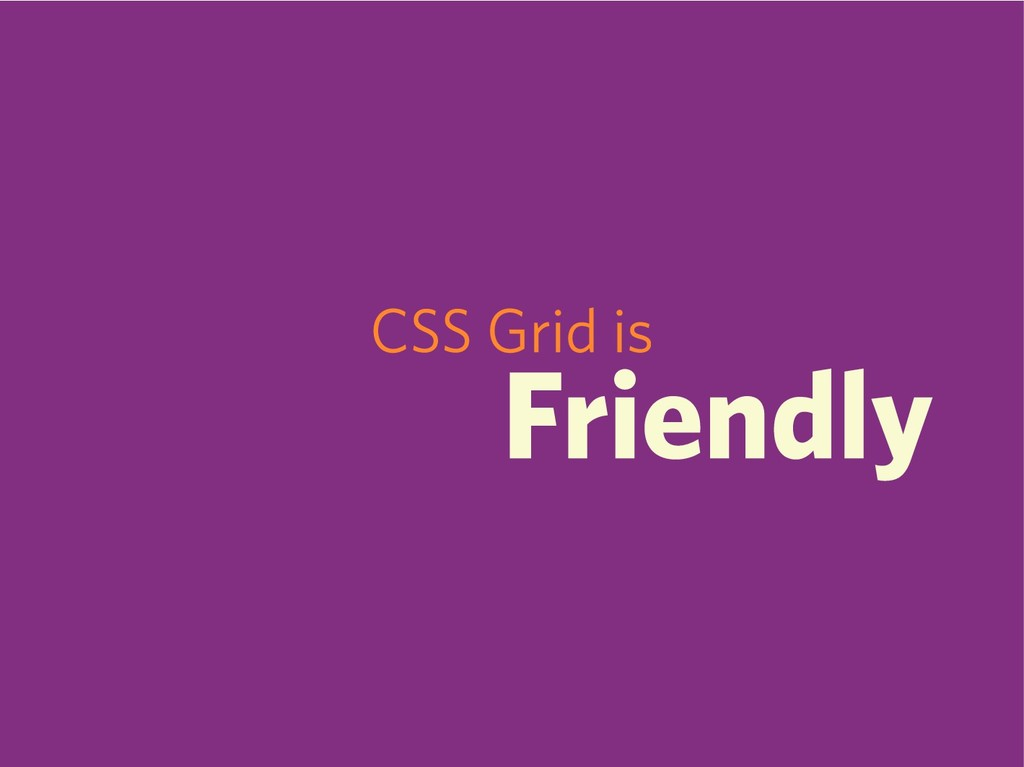 CSS Grid is Friendly