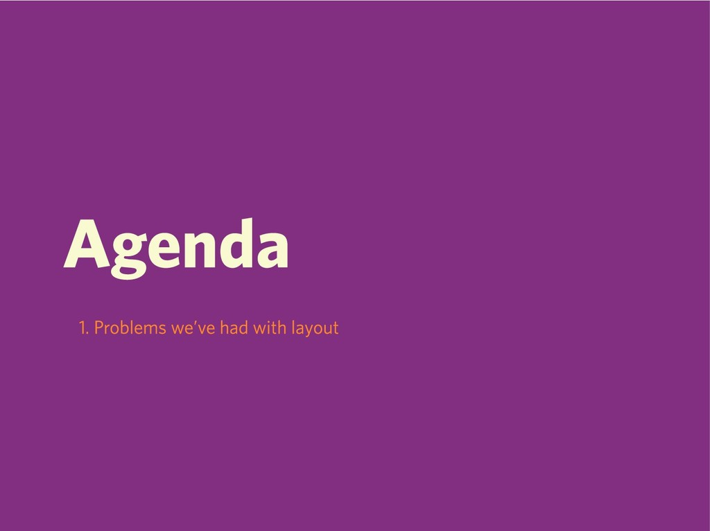 Agenda 1. Problems we've had with layout