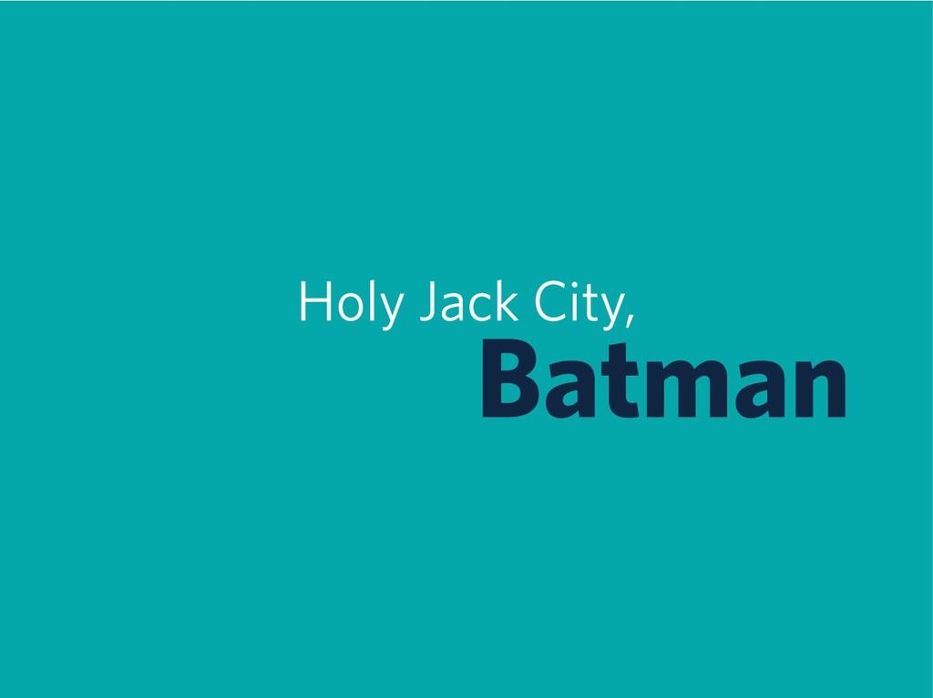 Holy Jack City, Batman