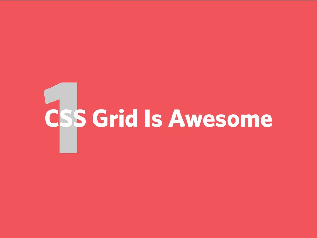 1 CSS Grid Is Awesome