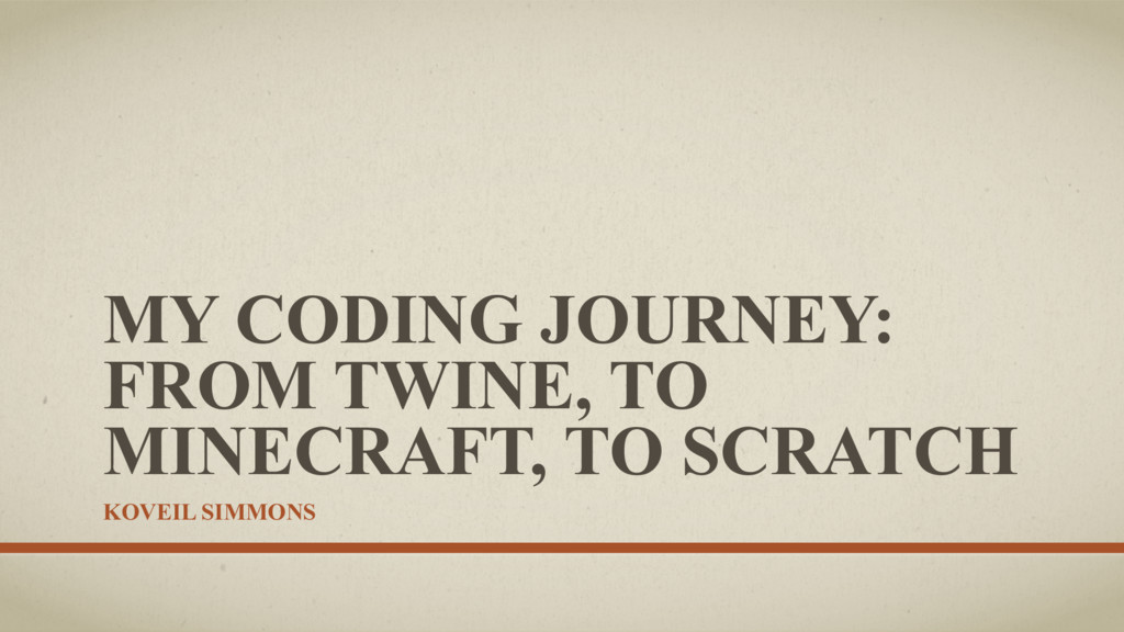 MY CODING JOURNEY: FROM TWINE, TO MINECRAFT, TO...
