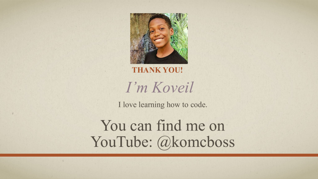 THANK YOU! I'm Koveil I love learning how to co...