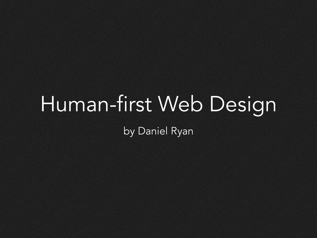 Human-first Web Design by Daniel Ryan